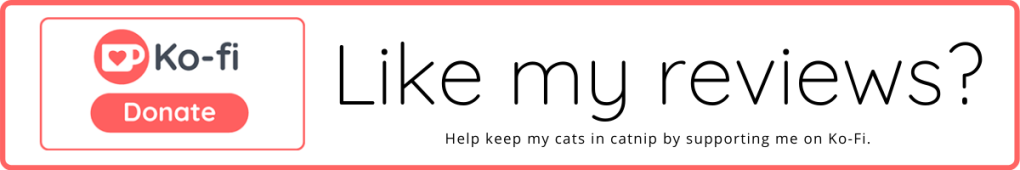Like my reviews? Help keep my cats in catnip by supporting me on Ko-fi.